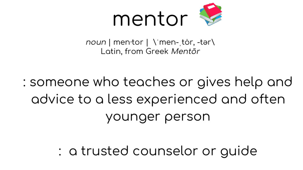 mentor noun | men·tor | \ˈmen-ˌtȯ r, -tər\ Lat...