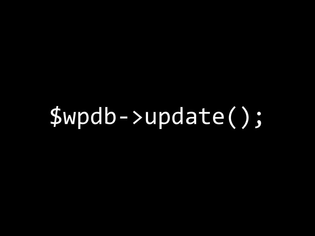 $wpdb-‐>update();
