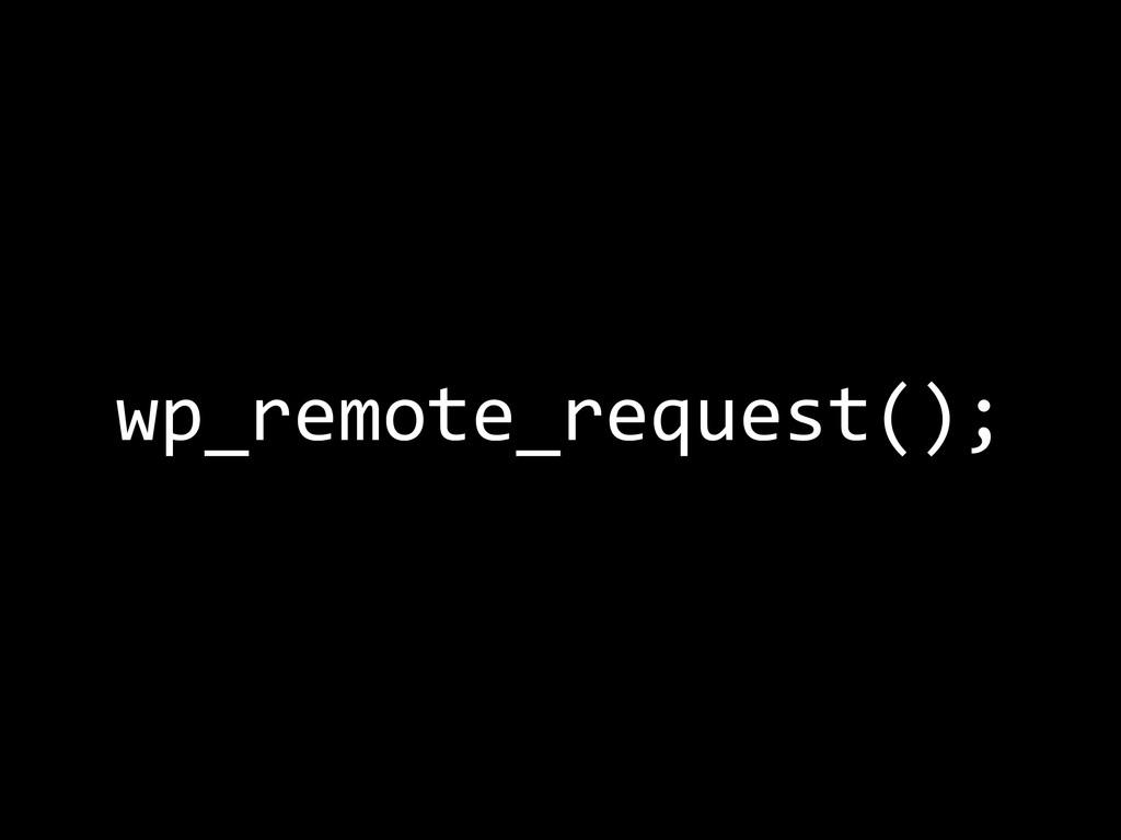 wp_remote_request();