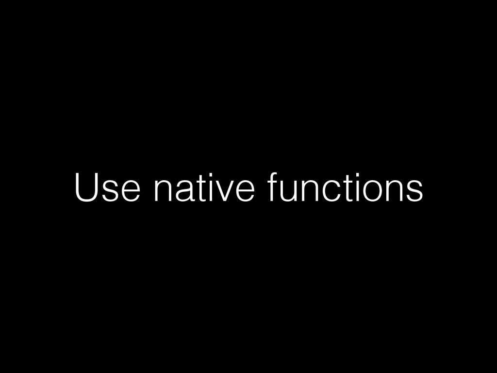 Use native functions