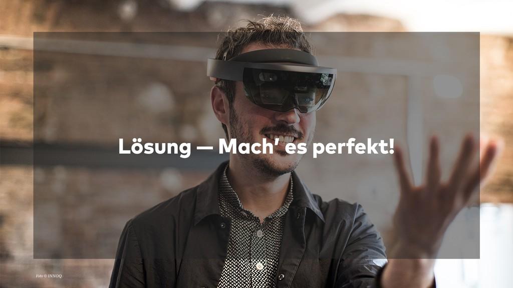 Lösung — Mach' es perfekt! Foto © INNOQ