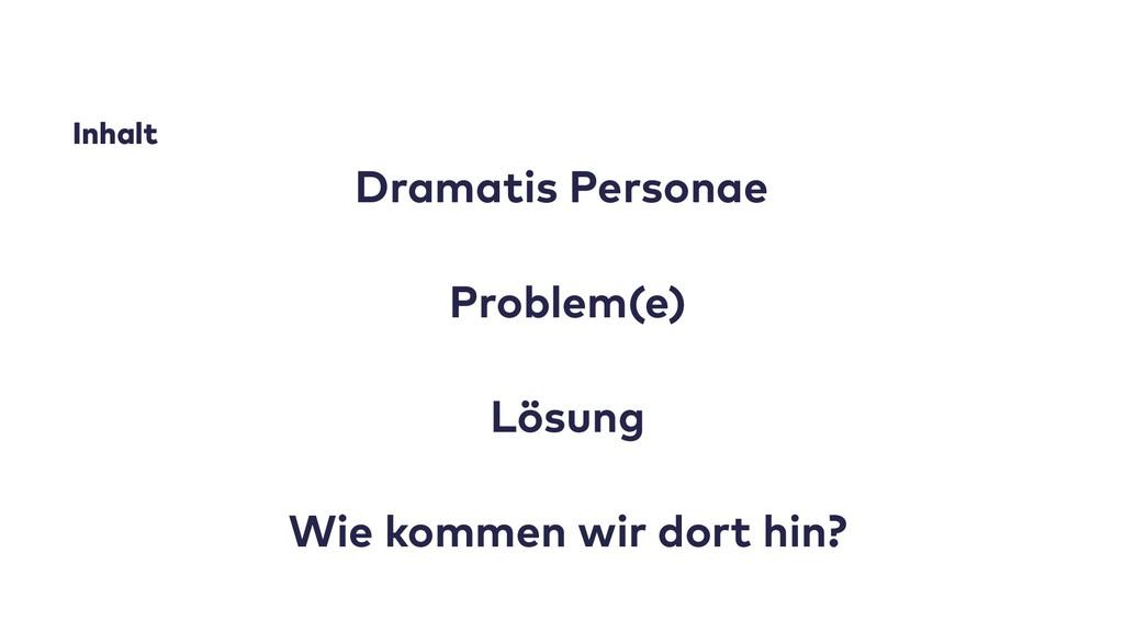 Inhalt Dramatis Personae Problem(e) Lösung Wie ...