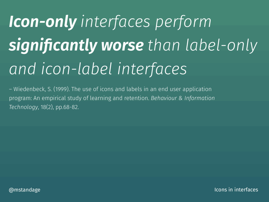 Icon-only interfaces perform significantly worse...