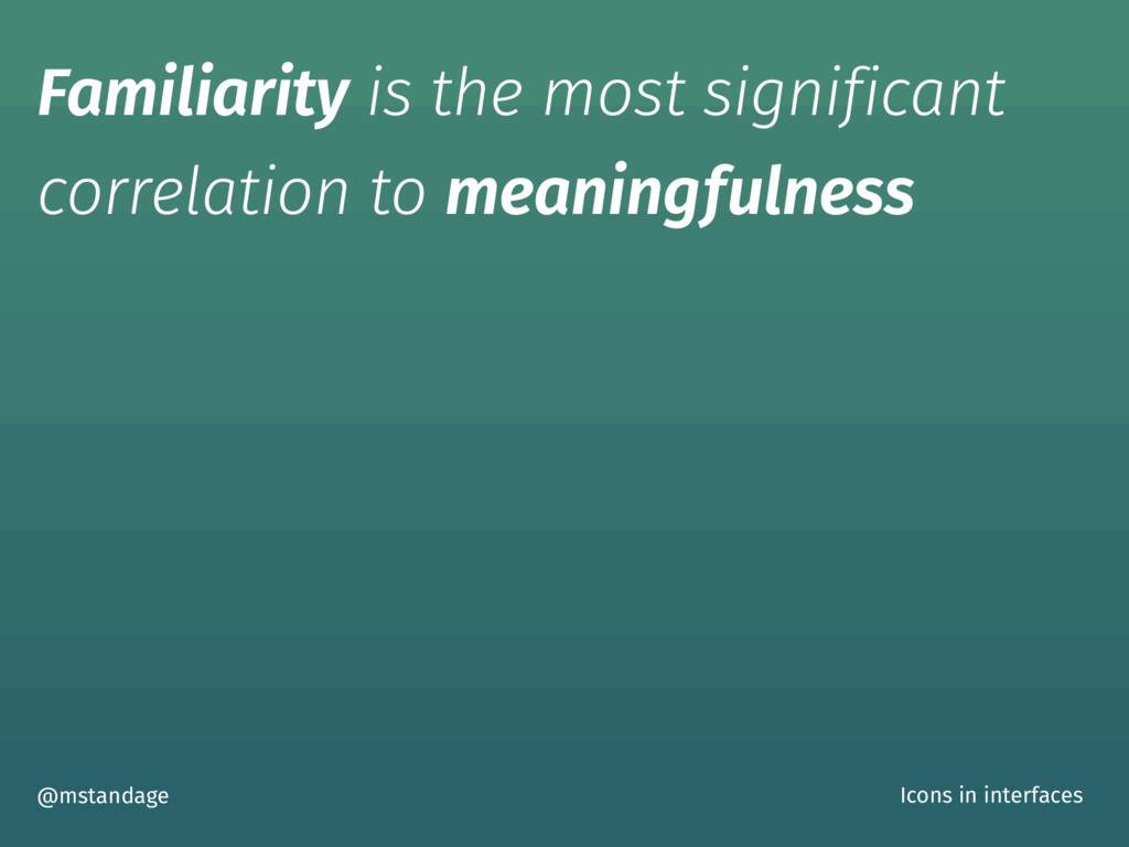 Familiarity is the most significant correlation...