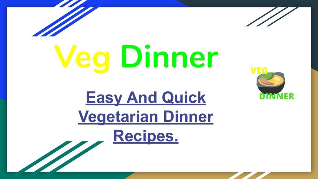 Veg Dinner Easy And Quick Vegetarian Dinner Rec...