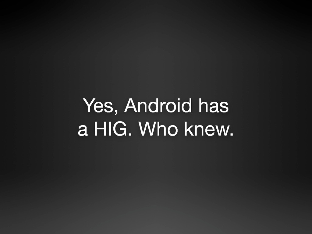 Yes, Android has a HIG. Who knew.