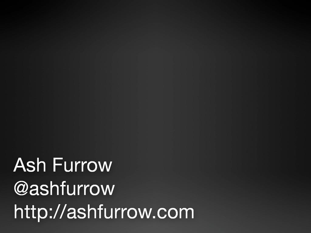 Ash Furrow @ashfurrow http://ashfurrow.com