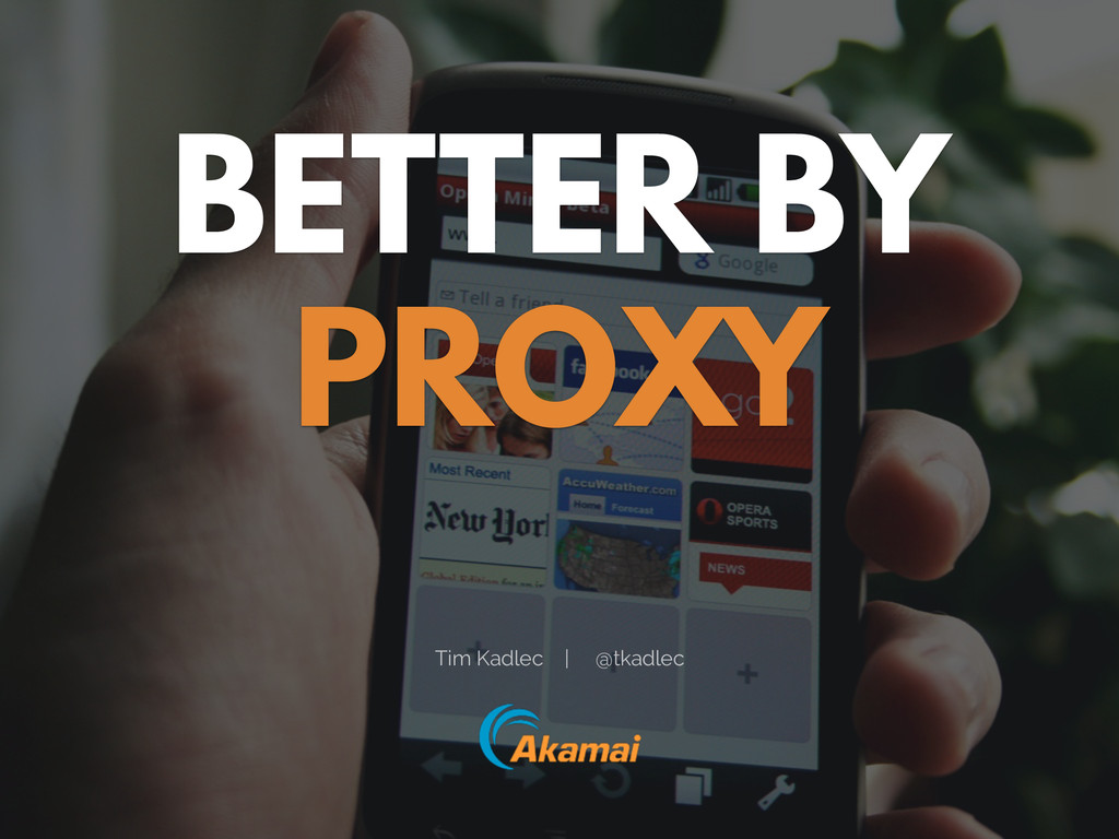 BETTER BY PROXY Tim Kadlec | @tkadlec