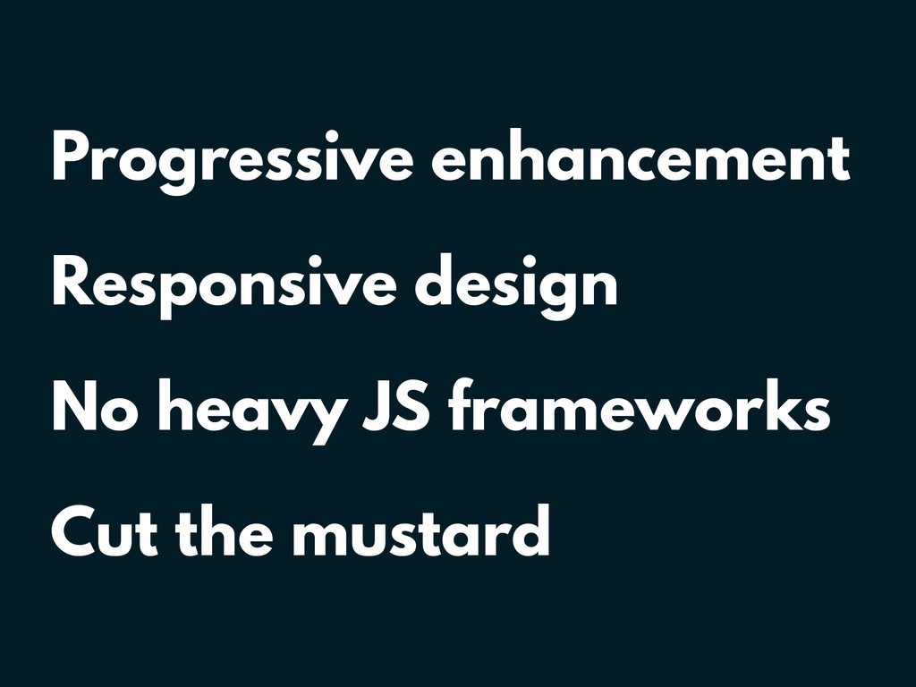 Progressive enhancement Responsive design No he...