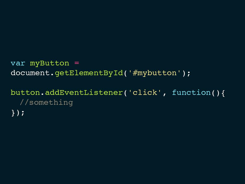 var myButton = document.getElementById('#mybutt...