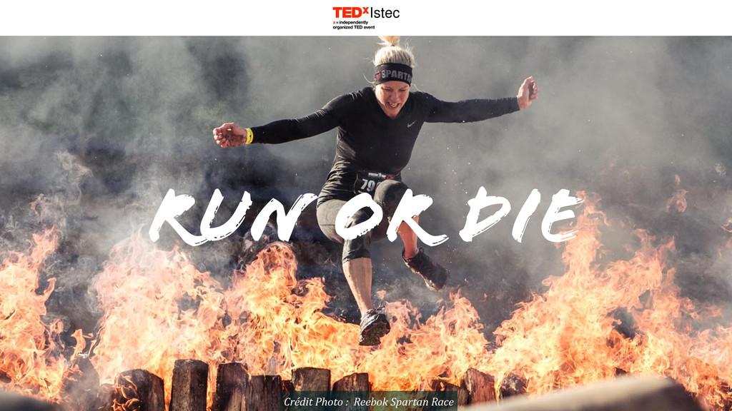 Run or Die Crédit Photo :  Reebok...