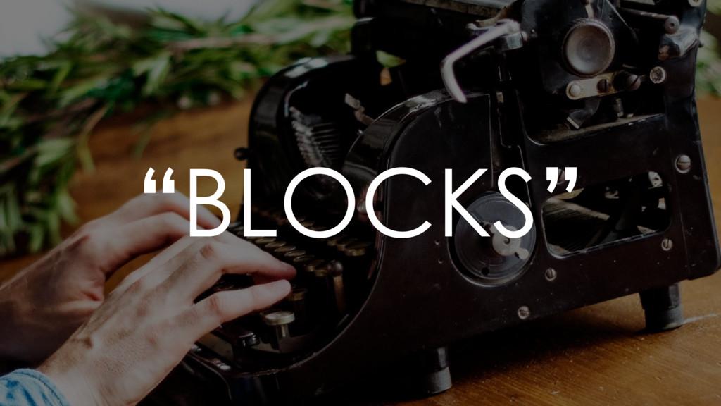 """BLOCKS"""
