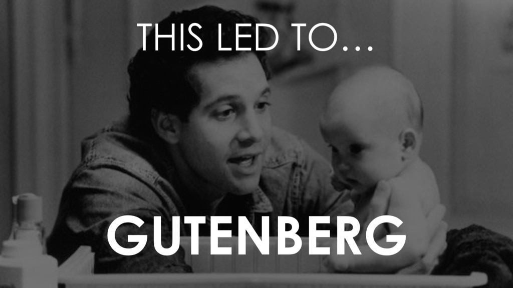 GUTENBERG THIS LED TO…