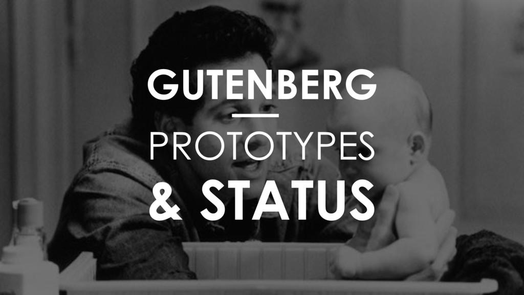 GUTENBERG PROTOTYPES & STATUS