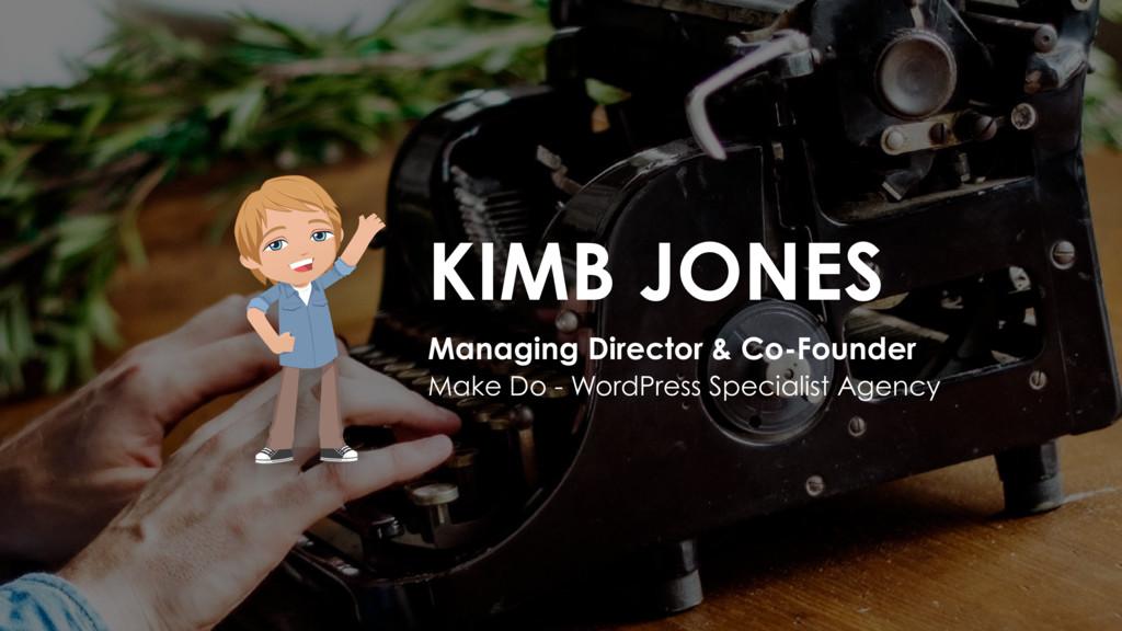 Managing Director & Co-Founder KIMB JONES Make ...