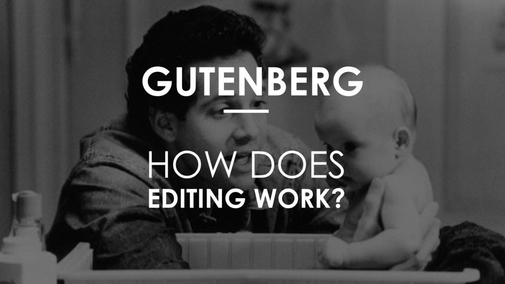 GUTENBERG HOW DOES EDITING WORK?