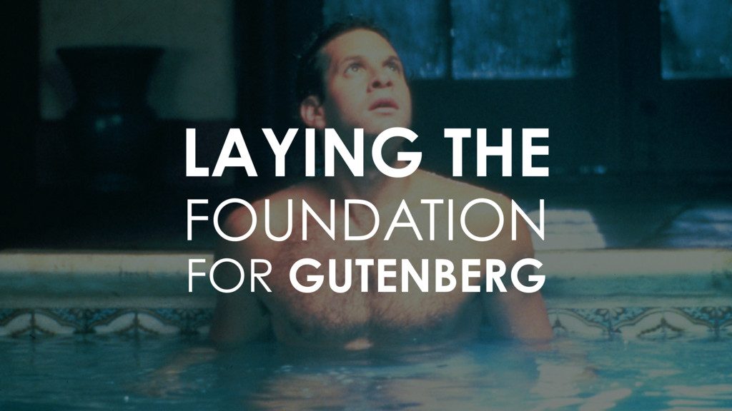 LAYING THE FOUNDATION FOR GUTENBERG