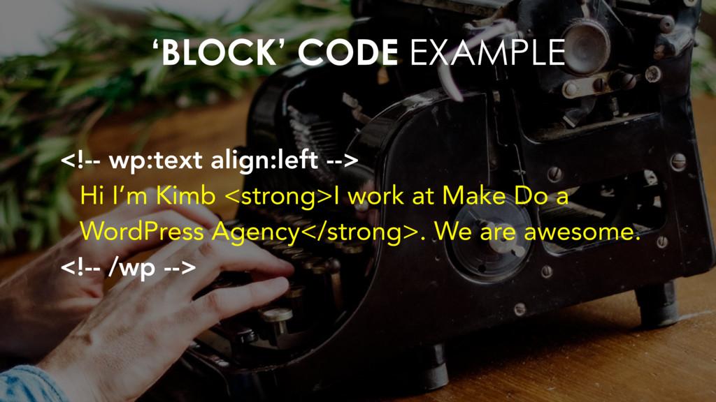 'BLOCK' CODE EXAMPLE <!-- wp:text align:left --...