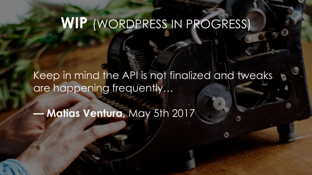 Keep in mind the API is not finalized and twe...