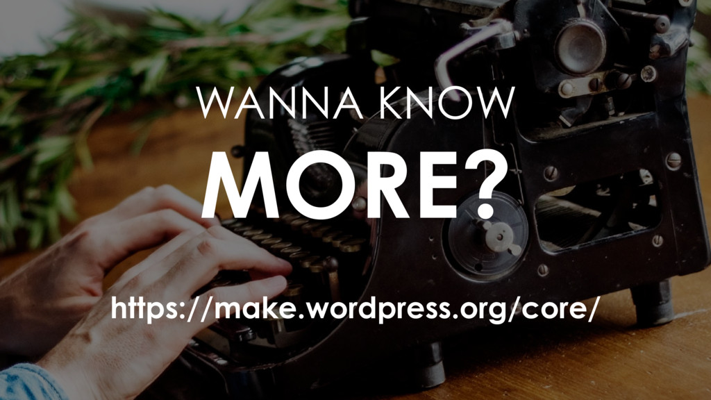 https://make.wordpress.org/core/ WANNA KNOW MO...