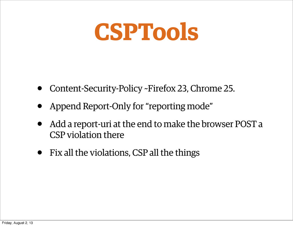 • Content-Security-Policy ~Firefox 23, Chrome 2...