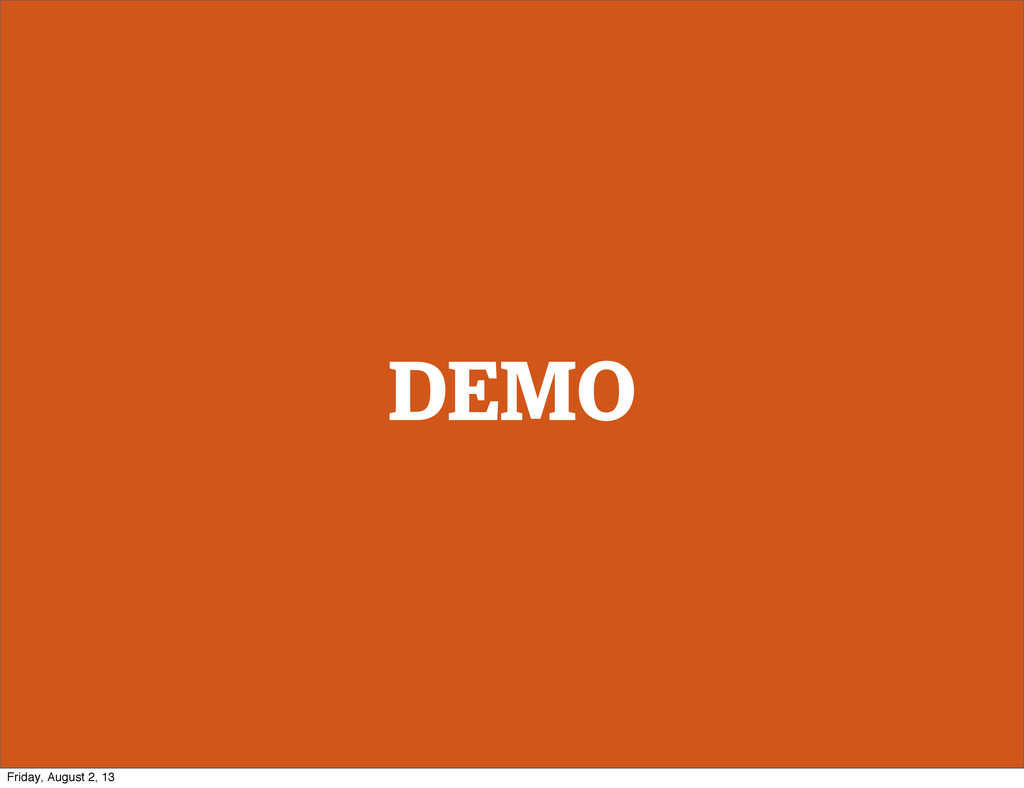 DEMO Friday, August 2, 13