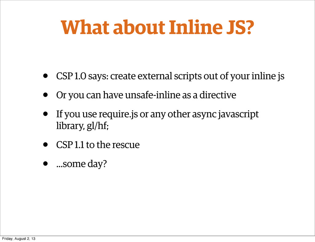 What about Inline JS? • CSP 1.0 says: create ex...