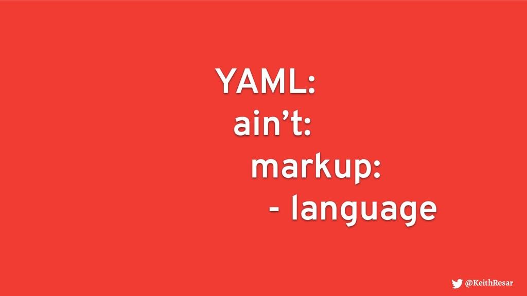YAML: ain't: markup: - language @KeithResar
