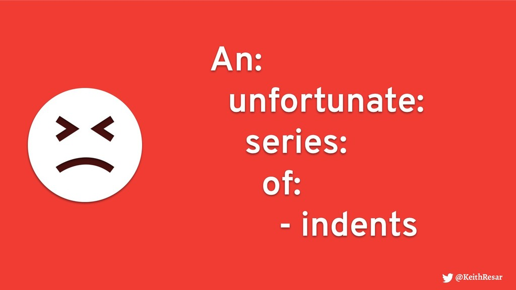 An: unfortunate: series: of: - indents @KeithRe...