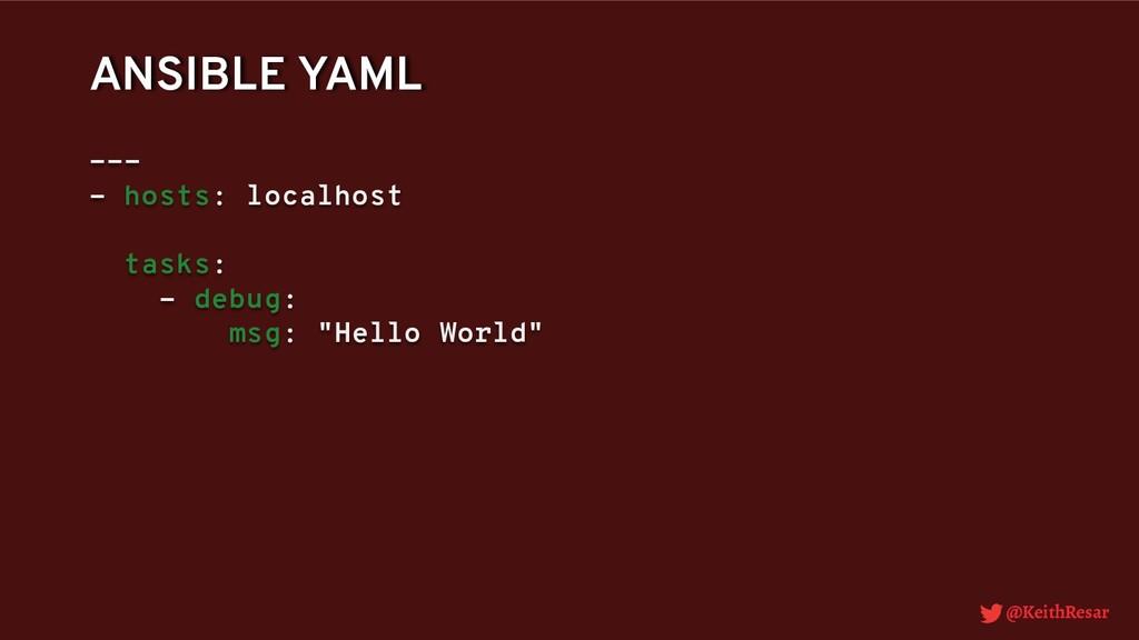 @KeithResar ANSIBLE YAML --- - hosts: localhost...