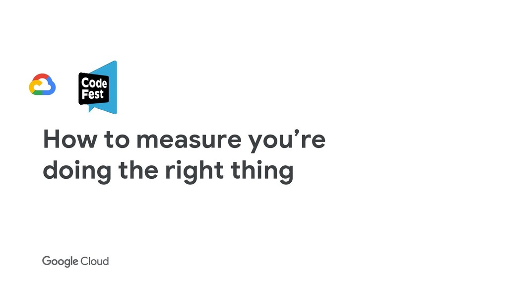 How to measure you're doing the right thing