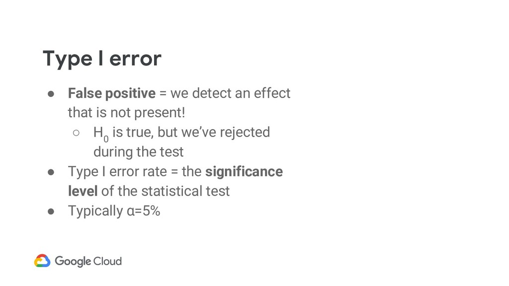 Type I error ● False positive = we detect an ef...