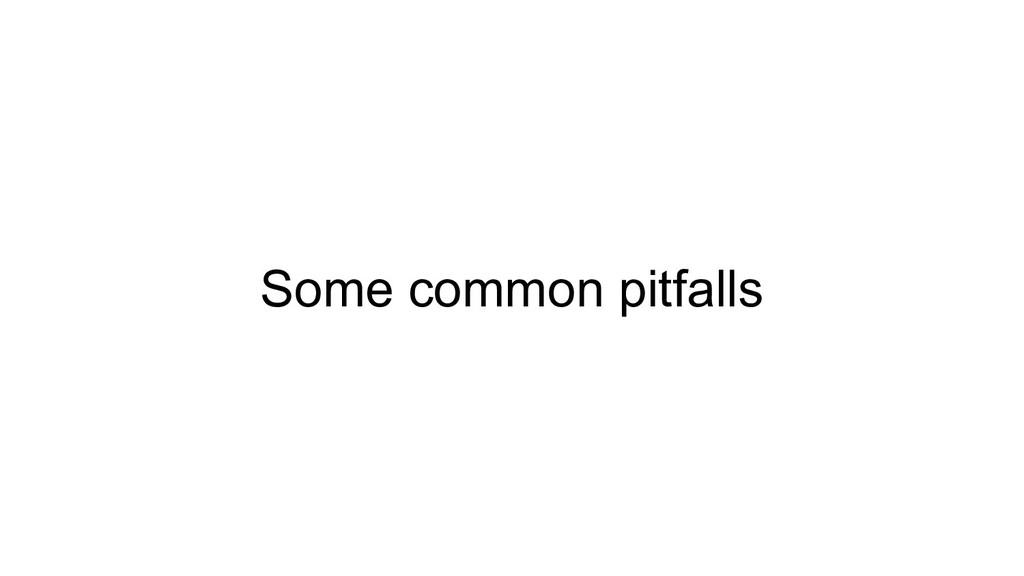 Some common pitfalls