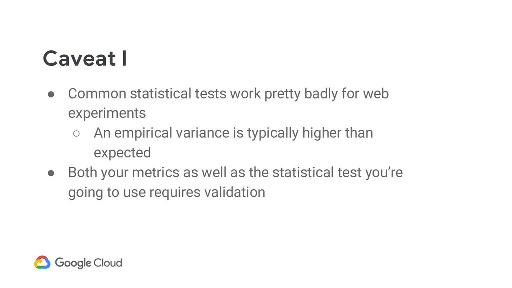 Caveat I ● Common statistical tests work pretty...
