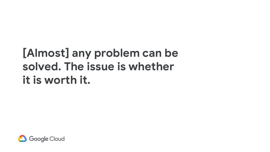 [Almost] any problem can be solved. The issue i...