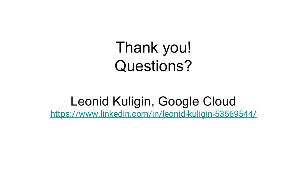 Thank you! Questions? Leonid Kuligin, Google Cl...