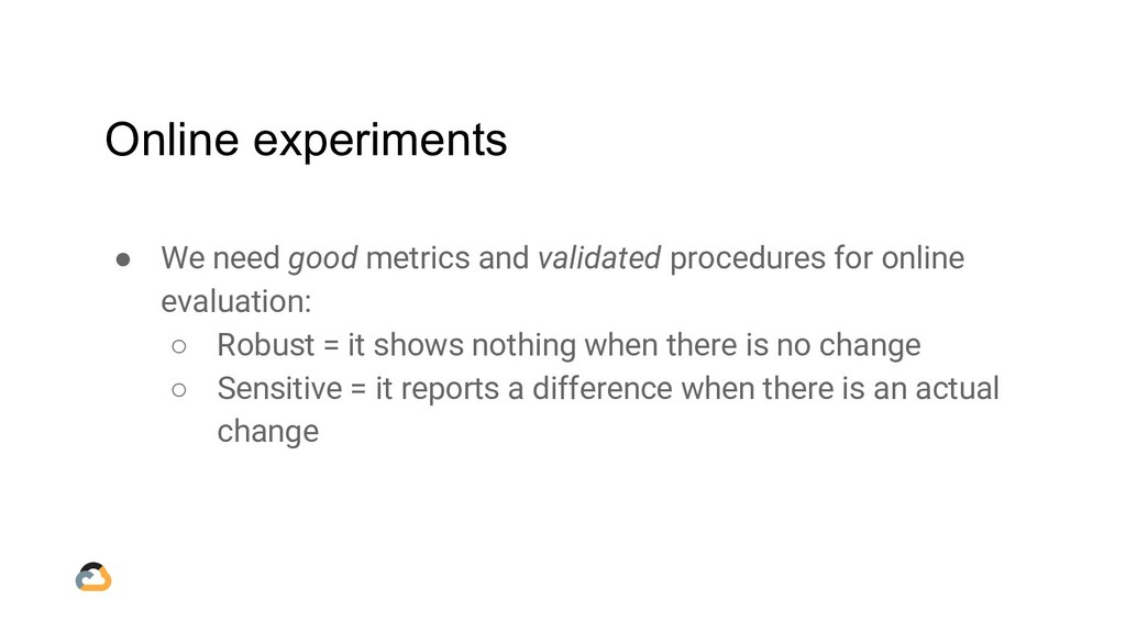 Online experiments ● We need good metrics and v...