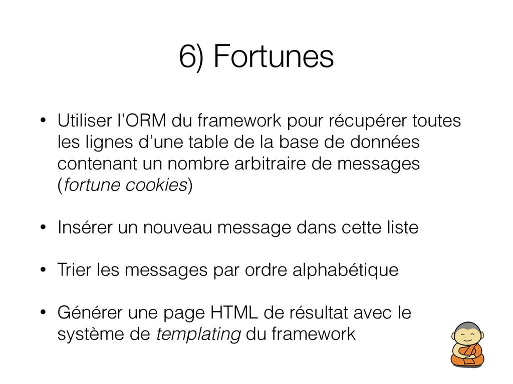 6) Fortunes • Utiliser l'ORM du framework pour ...