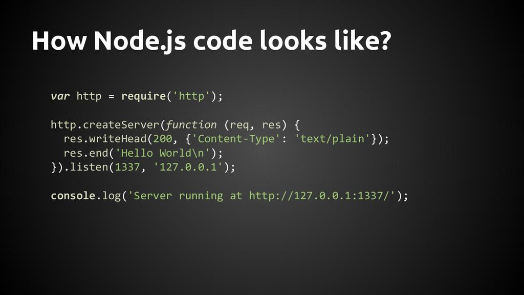 How Node.js code looks like? var http = require...