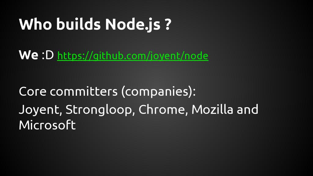 Who builds Node.js ? We :D https://github.com/j...