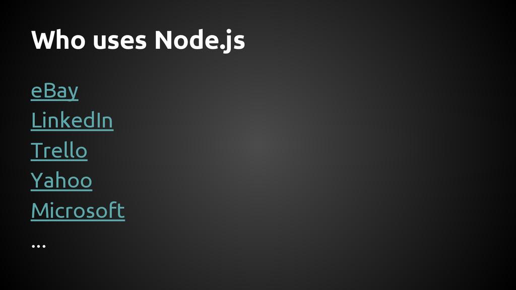 Who uses Node.js eBay LinkedIn Trello Yahoo Mic...