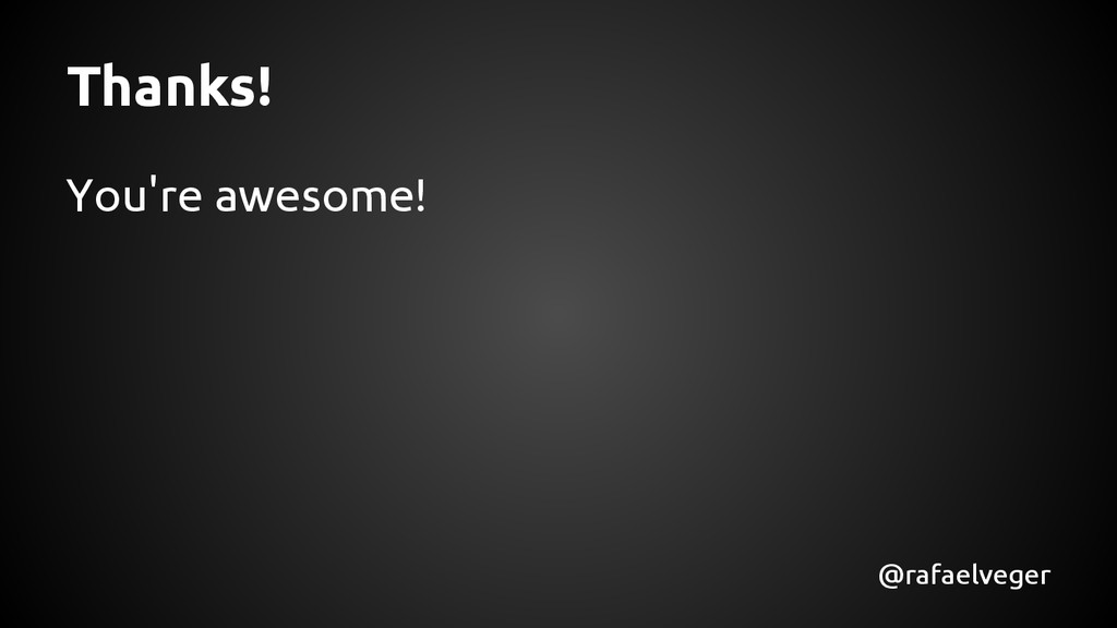 Thanks! You're awesome! @rafaelveger
