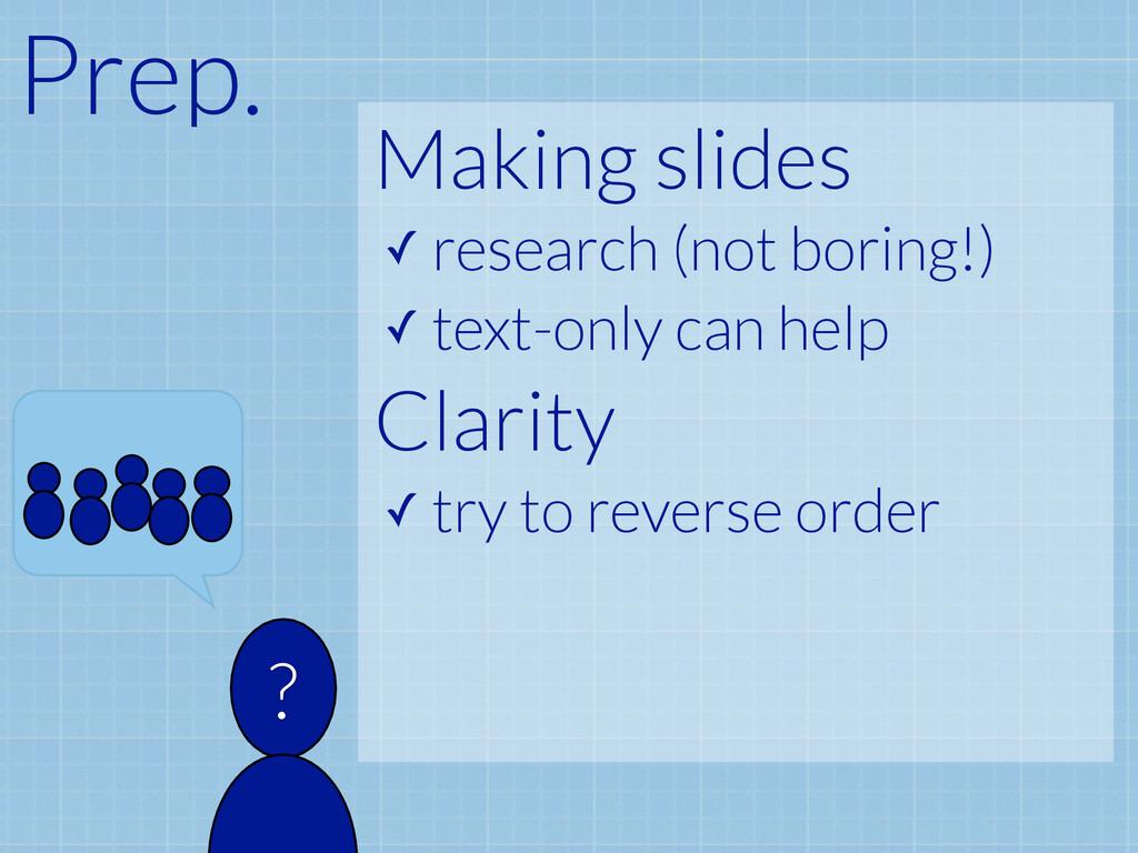 Prep. ? Making slides ✓ research (not boring!) ...