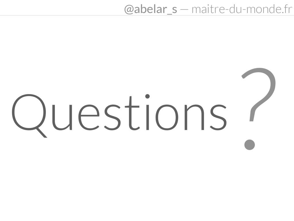 ? Questions @abelar_s — maitre-du-monde.fr