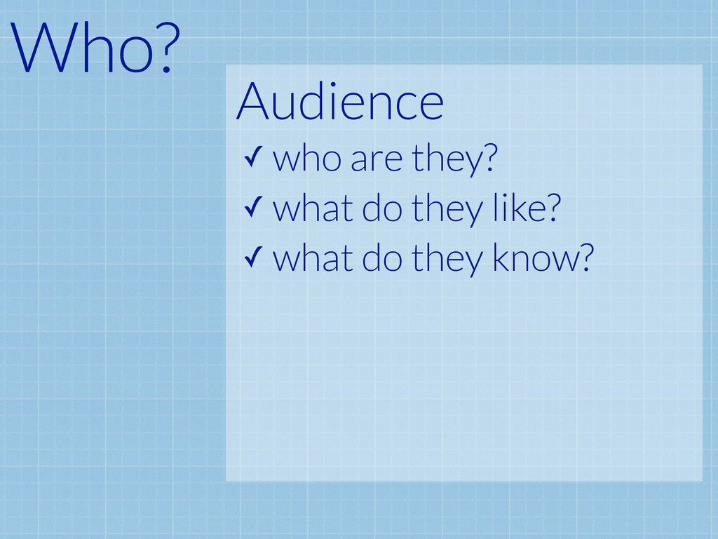 Audience ✓ who are they? ✓ what do they like? ✓...