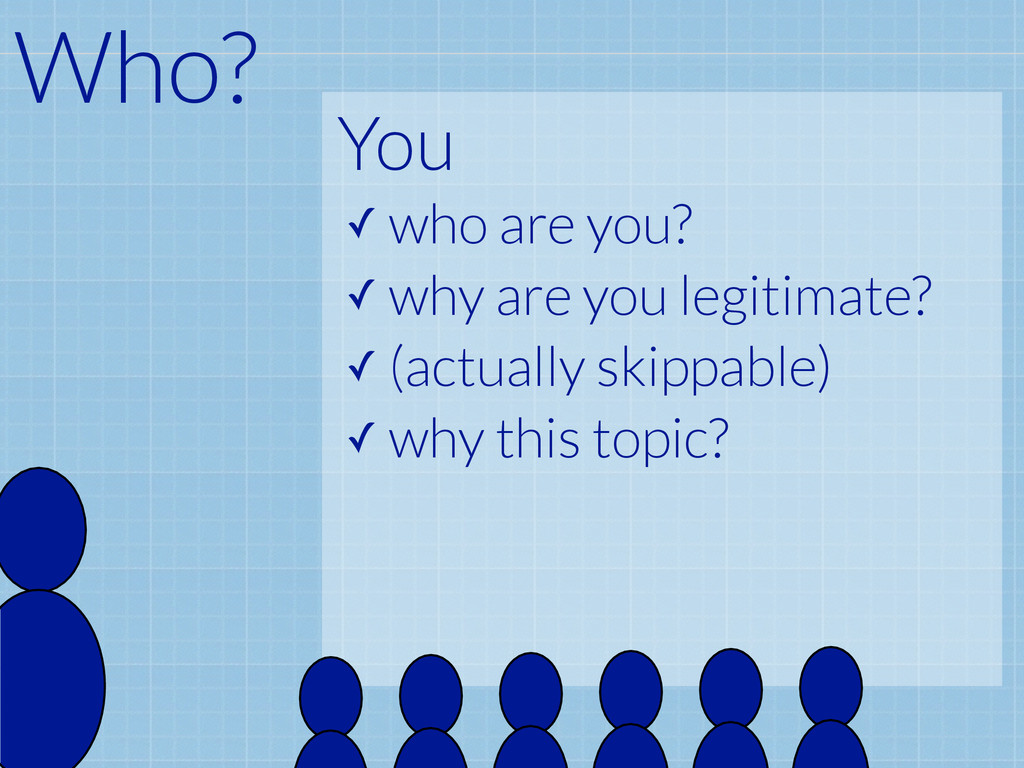 You ✓ who are you? ✓ why are you legitimate? ✓ ...