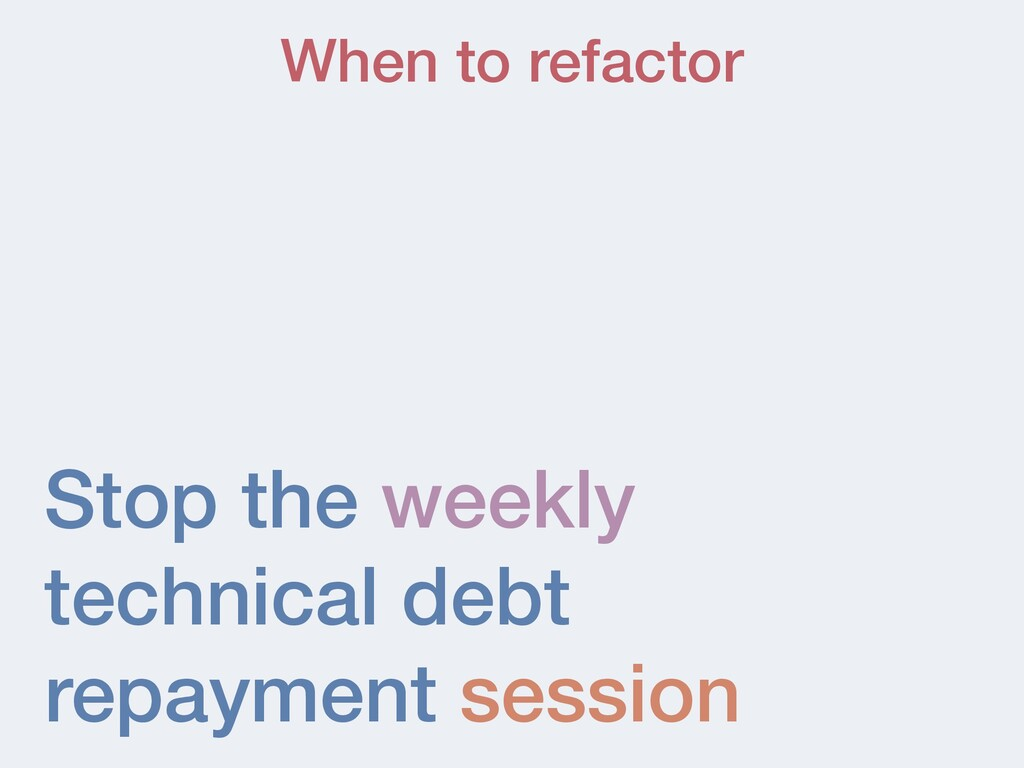 Stop the weekly technical debt repayment sessio...