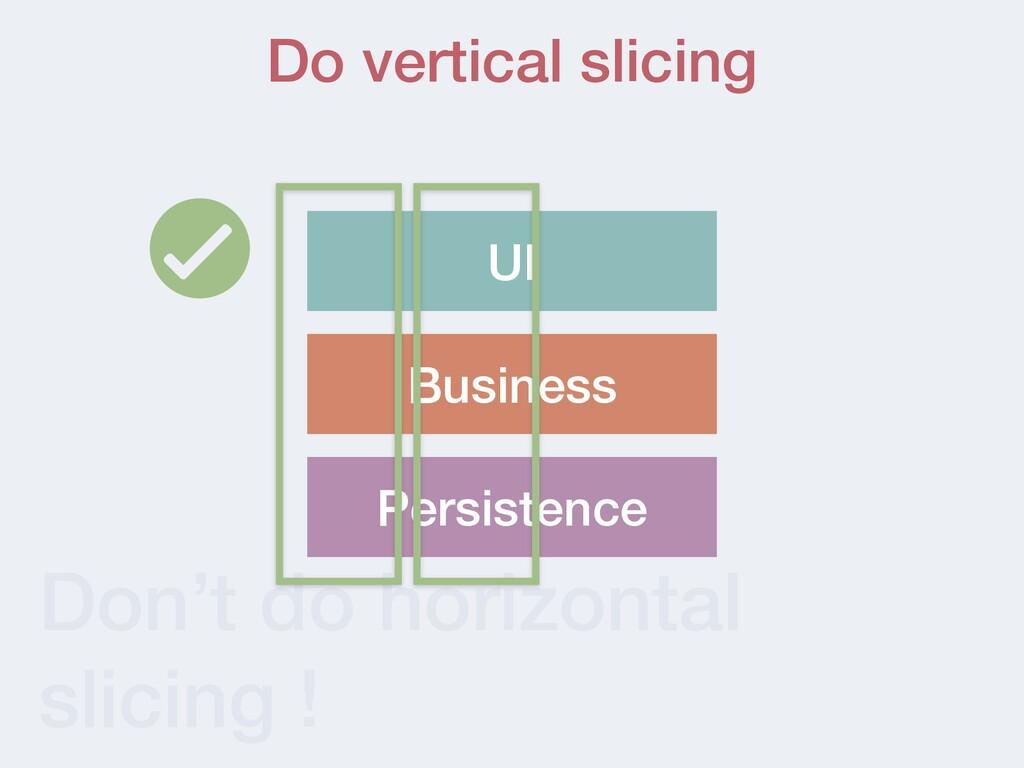 Don't do horizontal slicing ! UI Persistence Bu...