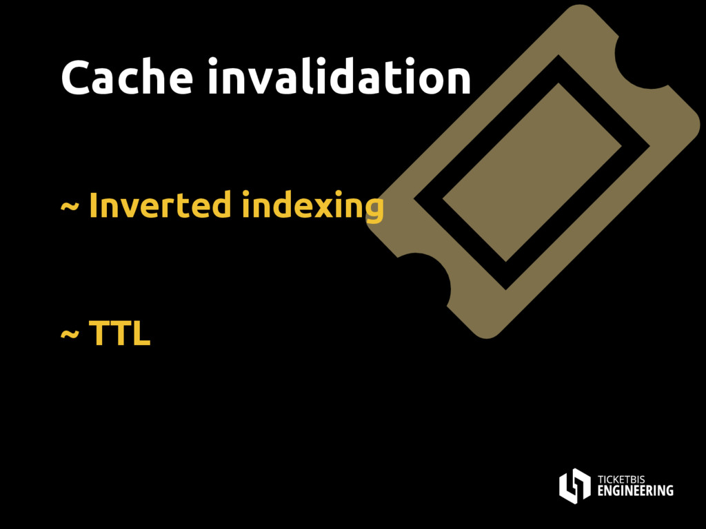 ~ Inverted indexing ~ TTL Cache invalidation