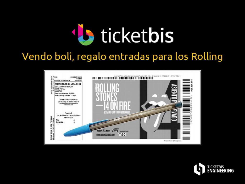 Vendo boli, regalo entradas para los Rolling